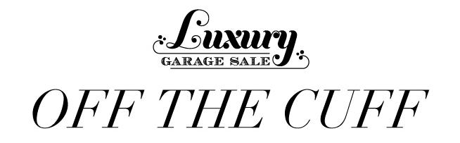 Featured on Luxury Garage Sale, off the cuff